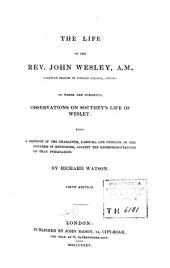 The Life of the Rev. John Wesley: To which are Subjoined : Observations on Southey's Life of Wesley