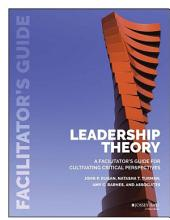 Leadership Theory: Facilitator's Guide for Cultivating Critical Perspectives