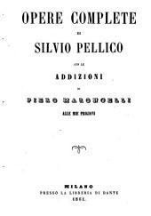 Opere complete di Silvio Pellico con le addizioni di Piero Maroncelli alle Mie prigioni