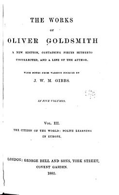 The Works of Oliver Goldsmith  The citizen of the world  Polite learning in Europe    v  4  Biographies  Criticisms  Later collected essays PDF