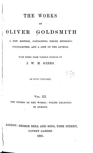 The Works of Oliver Goldsmith  The citizen of the world  Polite learning in Europe    v  4  Biographies  Criticisms  Later collected essays