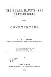 The Homes, Haunts, and Battlefields of the Covenanters ...: Volume 1