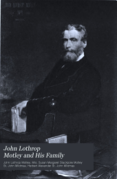 John Lothrop Motley and His Family: Further Letters and Records