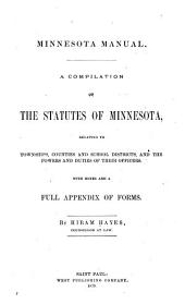 Minnesota Manual: A Compilation of the Statutes of Minnesota, Relating to Townships, Counties and School Districts, and the Powers and Duties of Their Officers