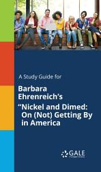 A Study Guide For Barbara Ehrenreich S Nickel And Dimed On Not Getting By In America  Book PDF