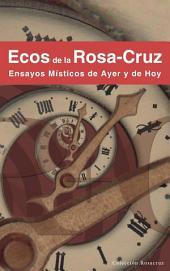 Ecos de la Rosa-Cruz: Ensayos Místicos de Ayer y de Hoy