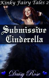"Submissive Cinderella: Book 2 of ""Kinky Fairy Tales"""