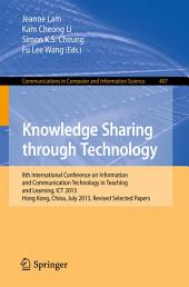 Knowledge Sharing Through Technology: 8th International Conference on Information and Communication Technology in Teaching and Learning, ICT 2013, Hong Kong,China, July 10-11, 2013