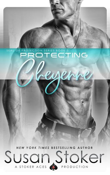 Download Protecting Cheyenne  A Navy SEAL Military Romantic Suspense Book