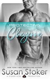 Protecting Cheyenne: A Navy SEAL Military Romantic Suspense
