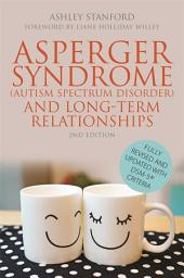 Asperger Syndrome (Autism Spectrum Disorder) and Long-Term Relationships: Fully Revised and Updated with DSM-5® Criteria Second Edition, Edition 2