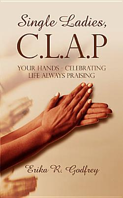 Single Ladies  C L A P Your Hands   Celebrating Life Always Praising
