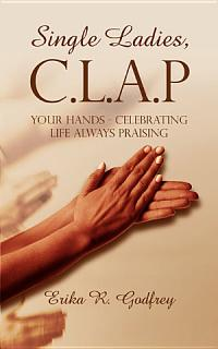 Single Ladies  C L A P Your Hands   Celebrating Life Always Praising Book