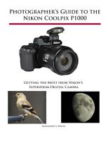Photographer s Guide to the Nikon Coolpix P1000 PDF