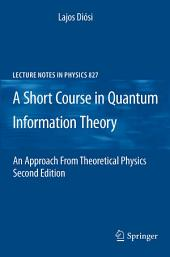 A Short Course in Quantum Information Theory: An Approach From Theoretical Physics, Edition 2