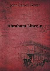 Abraham Lincoln: His Life, Public Services, Death and Great Funeral Cortege, with a History and Description of the National Lincoln Monument, with an Appendix