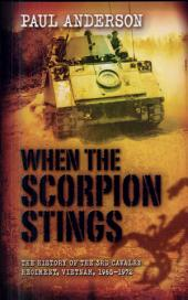 When the Scorpion Stings: The History of the 3rd Calvary Regiment, South Vietman, 1965-1972