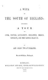 A Week in the South of Ireland, including a tour to Cork, Bantry, etc. By an Old Traveller