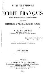 Essai sur l'histoire du droit français: depuis les temps anciens jusqu'à nos jours, y compris le droit public et privé de la révolution française, Volume2