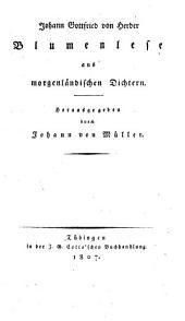 Johann Gottfried von Herders sämmtliche Werke: Blumenlese aus morgenländischen Dichtern