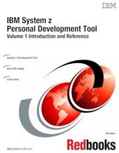 IBM System z Personal Development Tool: Volume 1 Introduction and Reference