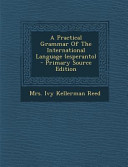 A Practical Grammar of the International Language - Primary Source Edition