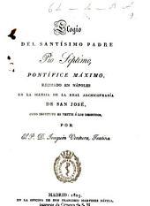 Elogio del Santísimo Padre Pio Séptimo, Pontífice Máximo, recitado en Nápoles en la Iglesia de la Real Archicofradía de San José, cuyo instituto es vestir á los desnudos