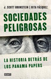 Sociedades peligrosas. La historia detrás de los Panama Papers: La historia detrás de los Panamá Papers