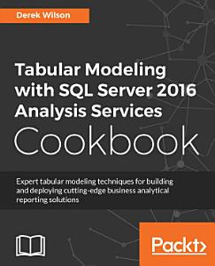 Tabular Modeling with SQL Server 2016 Analysis Services Cookbook PDF