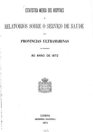 Estatistica medica dos hospitaes e relatorios sobre o servi  o de saude das provincias ubtramarinas com referencia ao anno de 1872 PDF