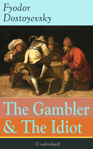 The Gambler   The Idiot  Unabridged