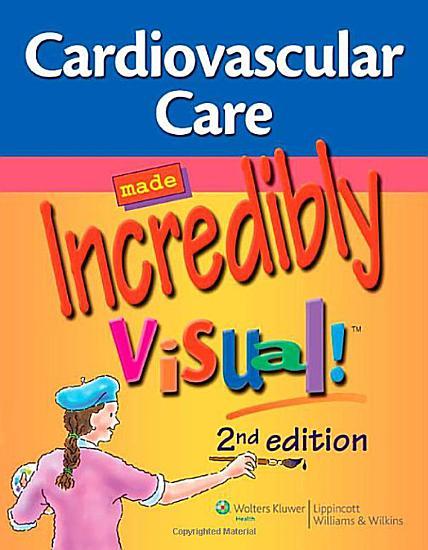 Cardiovascular Care Made Incredibly Visual  PDF