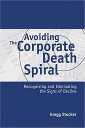 Avoiding the Corporate Death Spiral: Recognizing and Eliminating the Signs of Decline