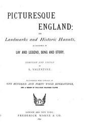 Picturesque England: Its Landmarks and Historic Haunts, as Described in Lay and Legend, Song and Story