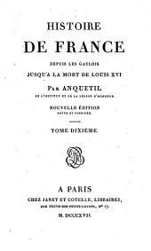 Histoire de France depuis les Gaulois jusqu'à la mort de Louis XVI: Volume10
