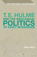 T  E  Hulme and the Ideological Politics of Early Modernism PDF