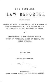 The Scottish Law Reporter: Continuing Reports ... of Cases Decided in the Court of Session, Court of Justiciary, Court of Teinds, and House of Lords, Volume 30