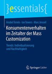 Konsumentenverhalten im Zeitalter der Mass Customization: Trends: Individualisierung und Nachhaltigkeit