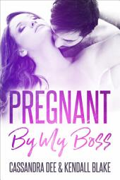 Pregnant By My Boss: A Secret Baby Second Chance Romance