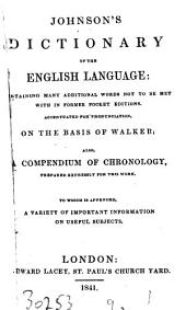Johnson's Dictionary of the English language, containing many additional words; also, A compendium of chronology [&c.].