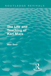 The Life and Teaching of Karl Marx (Routledge Revivals)