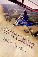 An Eagle s Sky  My Life As a Birdman PDF
