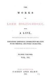 The Work of Lord Bolingbroke: With a Life, Prepared Expressly for this Edition, Containing Additional Information Relative to His Personal and Public Character, Selected from the Best Authorities, Volume 3