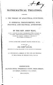 Mathematical Treatises: containing I. The theory of analytical functions. II. Spherical Trigonometry, with practical and nautical astronomy ... Edited ... by ... Sir J. Leslie. Accompanied by a memoir of the life and writings of the Author, by E. Sang