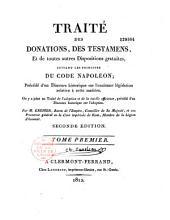 Traité des donations, des testamens et de toutes autres dispositions gratuites: suivant les principes du Code Napoléon : Précédé d'un discours historique sur l'ancienne législation relative à cette matière