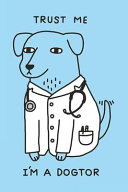 Trust Me I m a Dogtor Journal Note Book 120 Page