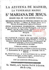 La azuzena de Madrid, la venerable Madre Sr. Mariana de Jesus, religiosa professa en Tercera Orden de los Descalzos del Real, y militar de Nuestra Señora de la Marced