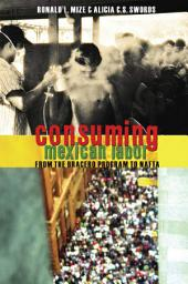 Consuming Mexican Labor: From the Bracero Program to NAFTA