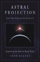 Astral Projection and the Nature of Reality: Exploring the OutofBody State