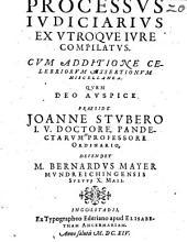 Processus iudiciarius ex utroque compilatus: cum additione celebriorum assertionum miscellanea